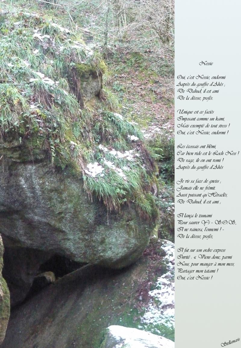 Nessie / / Oui, c'est Nessie, endormi / Auprès du gouffre d'Ahès ; / De Dahud, il est ami / De la déesse, profès. / / Unique est ce faciès / Imposant comme un kami, / Mais exempté de tout stress ! / Oui, c'est Nessie, endormi ! / / Les écossais ont blêmi, / Car bien vide est le Loch Ness ! / De rage, ils en ont vomi ! / Auprès du gouffre d'Ahès / / Je vis sa face de gneiss ; / Jamais elle ne frémit. / Aussi puissant qu'Héraclès, / De Dahud, il est ami ; / / Il lança le tsunami / Pour sauver Ys – S.O.S., / Il ne vaincra, l'ennemi ! – / De la déesse, profès, / / Il fut sur son ordre express / Invité : « Viens donc, parmi / Nous, pour manger à mon mess, / Partager mon tatami ! / Oui, c'est Nessie ! / / Stellamaris